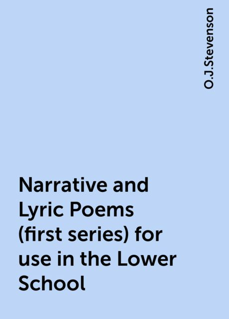 Narrative and Lyric Poems (first series) for use in the Lower School, O.J.Stevenson