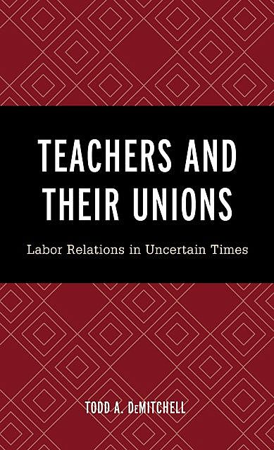 Teachers and Their Unions, Todd A. DeMitchell