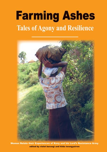 Farming Ashes: Tales of Agony and Resilience, Violet Barungi