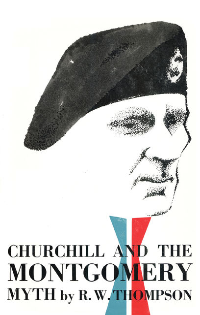 Churchill and the Montgomery Myth, R.W. Thompson