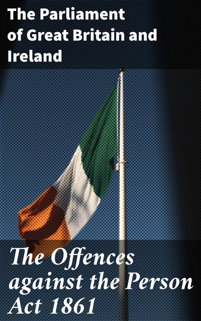 The Offences against the Person Act 1861, Ireland, The Parliament of Great Britain