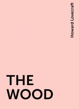 THE WOOD, Howard Lovecraft