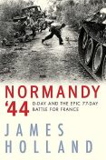 Normandy '44, James Holland