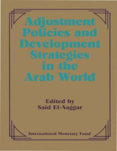 Adjustment Policies and Development Strategies in the Arab World: Papers Presented at a Seminar held in Abu Dhabi, United Arab Emirates, February 16-18, 1987, International Montary Fund