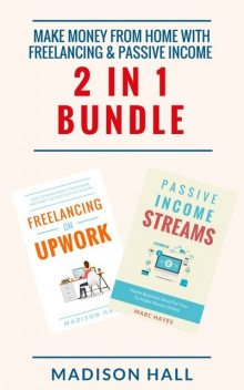 Make Money From Home with Freelancing & Passive Income (2 in 1 Bundle), Madison Hall