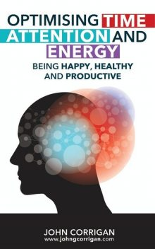 Optimising Time, Attention and Energy, John Corrigan