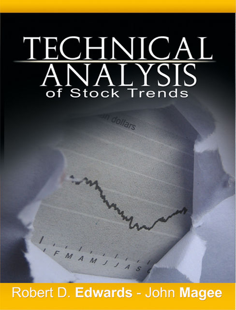 Technical Analysis of Stock Trends by Robert D. Edwards and John Magee, Robert, Magee Edwards