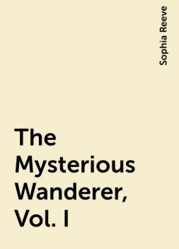 The Mysterious Wanderer, Vol. I, Sophia Reeve