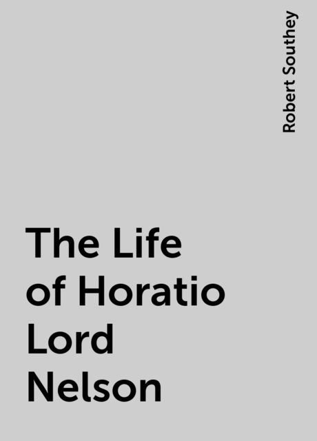 The Life of Horatio Lord Nelson, Robert Southey