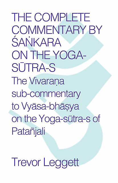 The Complete Commentary by Śaṅkara on the Yoga Sūtra-s, Trevor Leggett