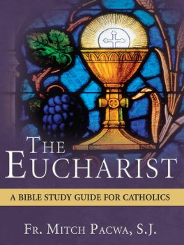 The Eucharist, Mitch Pacwa, S.J.