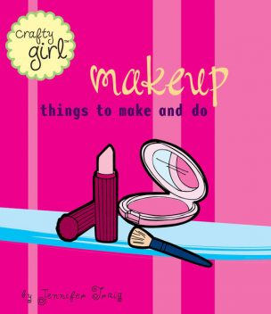 Crafty Girl: Makeup, Jennifer Traig