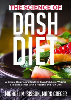 The Science of Dash Diet, Mark Greger, Michael M. Sisson