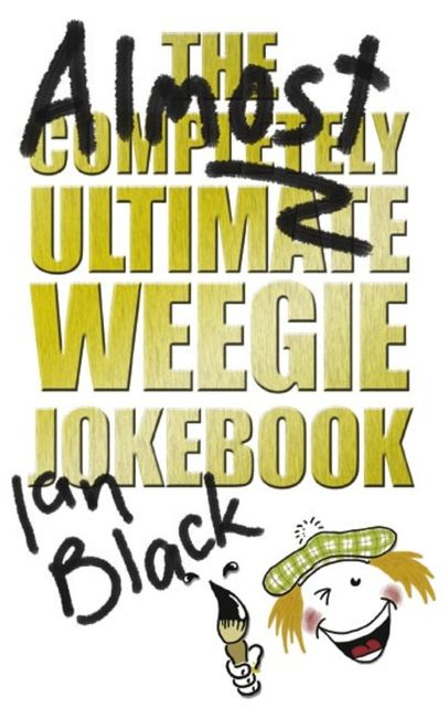 The Almost Completely Ultimate Weegie Jokebook, Ian Black