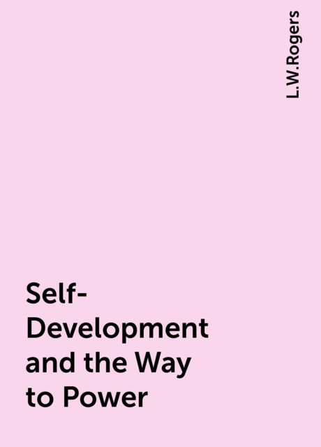 Self-Development and the Way to Power, L.W.Rogers