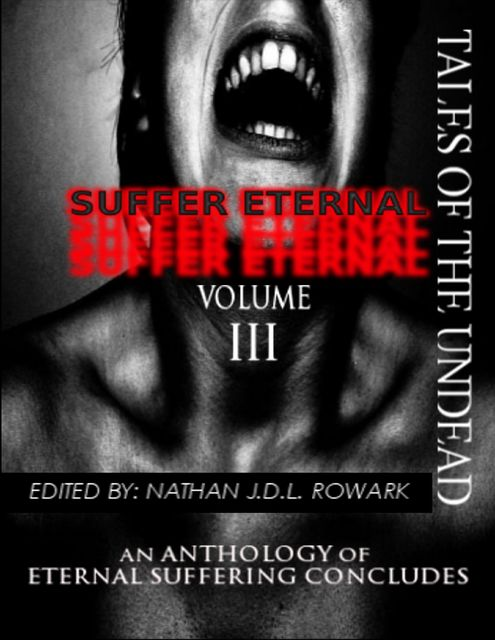 Tales of the Undead – Suffer Eternal Anthology: Volume III, Nathan J.D.L.Rowark