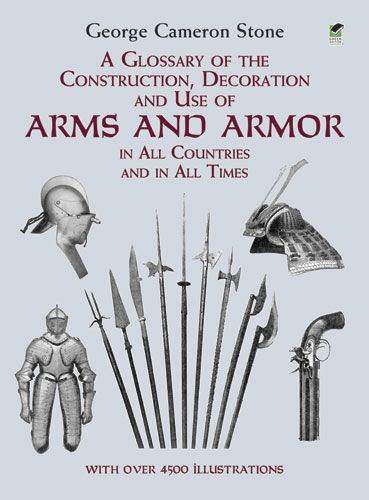 A Glossary of the Construction, Decoration and Use of Arms and Armor, George Cameron Stone
