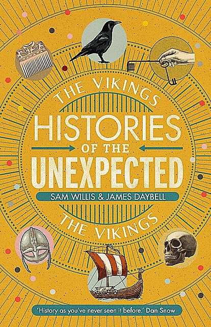 Histories of the Unexpected: The Vikings, Sam Willis, James Daybell