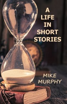 A Life in Short Stories, Mike Murphy