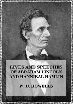 Lives and Speeches of Abraham Lincoln and Hannibal Hamlin, John Hayes, William Howells