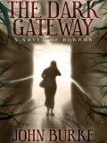 The Dark Gateway: A Novel of Horror, John Burke