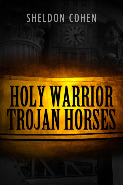 Holy Warrior Trojan Horses, Sheldon Cohen