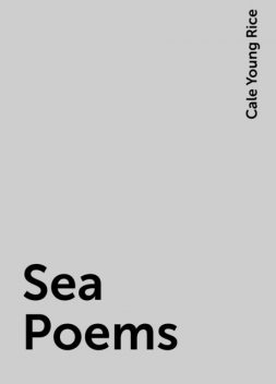 Sea Poems, Cale Young Rice