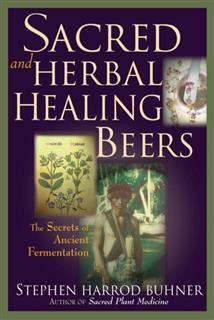 Sacred and Herbal Healing Beers, Stephen Harrod Buhner