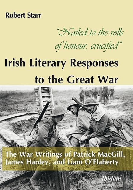 """Nailed to the rolls of honour, crucified"": Irish Literary Responses to the Great War, Robert Starr"