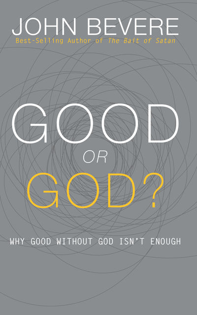 Good or God?, John Bevere