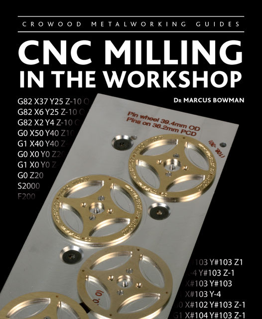 CNC Milling in the Workshop, Marcus Bowman