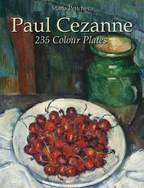 Paul Cezanne: 235 Colour Plates, Maria Peitcheva