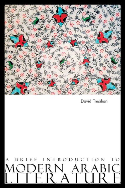 A Brief Introduction to Modern Arabic Literature, David Tresilian