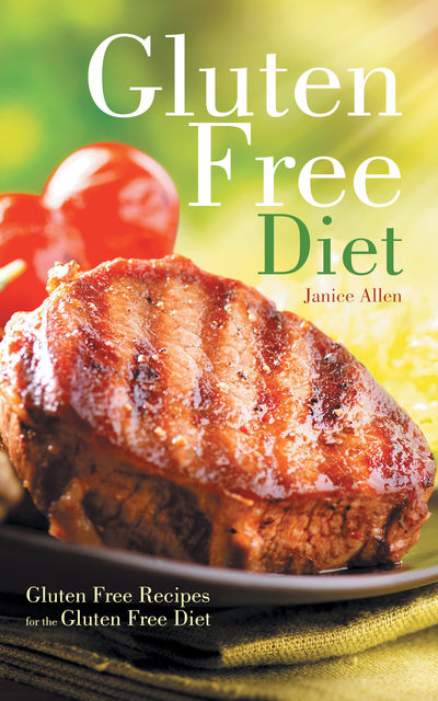 Gluten Free Diet: Gluten Free Recipes for the Gluten Free Diet, Janice Allen, Jennifer Morris