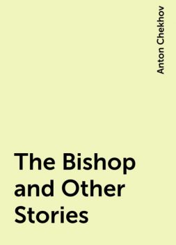 The Bishop and Other Stories, Anton Chekhov