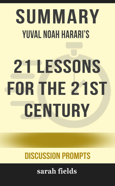 Summary: Yuval Noah Harari's 21 Lessons for the 21st Century, Sarah Fields