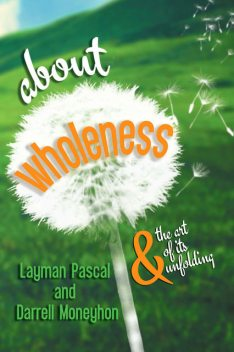 about wholeness, Darrell Moneyhon, Layman Pascal