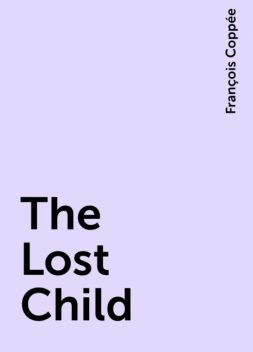 The Lost Child, François Coppée