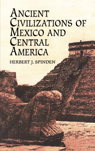 Ancient Civilizations of Mexico and Central America, Herbert J.Spinden