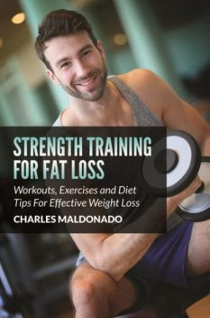 Strength Training For Fat Loss, Charles Maldonado