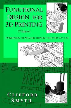 Functional Design for 3D Printing, Clifford T Smyth