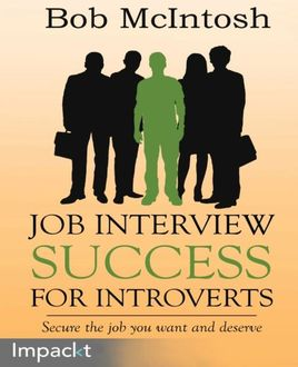 Job Interview Success for Introverts, Bob McIntosh