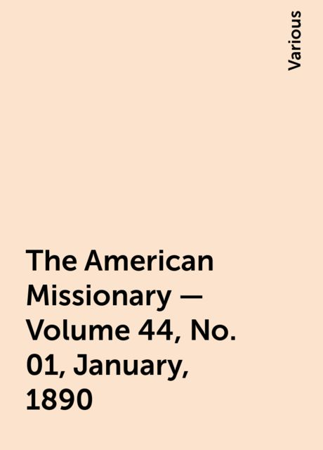 The American Missionary — Volume 44, No. 01, January, 1890, Various