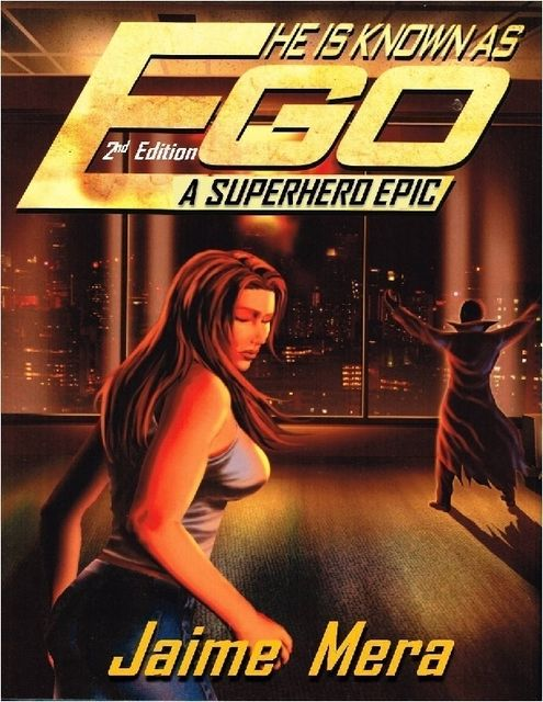 He Is Known as Ego: A Superhero Epic – 2nd Edition, Jaime Mera