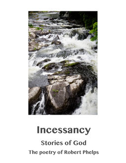 Incessancy, Stories of God, Robert Phelps
