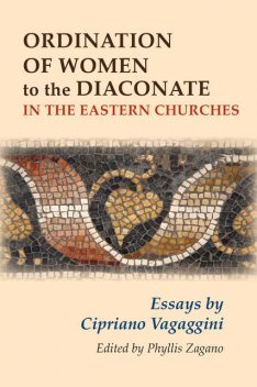 Ordination of Women to the Diaconate in the Eastern Churches, Phyllis Zagano