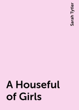 A Houseful of Girls, Sarah Tytler