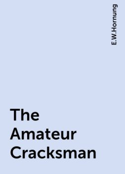 The Amateur Cracksman, E.W.Hornung