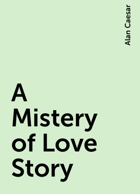A Mistery of Love Story, Alan Caesar
