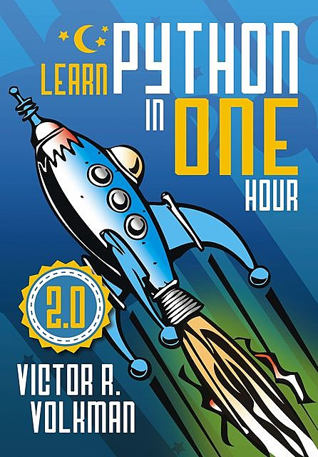 Learn Python in One Hour, Victor R.Volkman